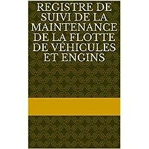 Registre de Suivi de la Maintenance de la Flotte de Véhicules et Engins (French Edition)