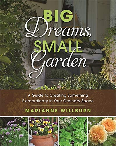 - Big Dreams, Small Garden: A Guide to Creating Something Extraordinary in Your Ordinary Space