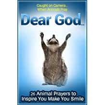 Animals Pray Too: Dear God… Twenty-six Caught-on-Camera Prayers for Children (To Inspire and Make Them Smile) (Animals With a Message Book 6)