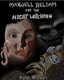 Maxwell Beldam and the Night Watchmen by [Wilson, Kyle]