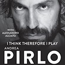 I Think, Therefore I Play Audiobook by Andrea Pirlo, Alciato Alessandro Narrated by Ric Jerrom