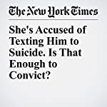 She's Accused of Texting Him to Suicide. Is That Enough to Convict? | Jess Bidgood