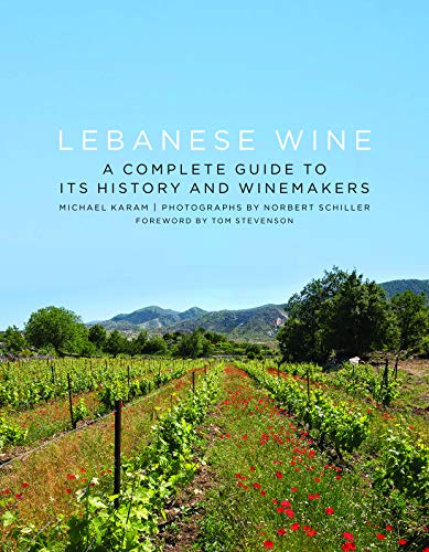 Lebanese Wine: A Complete Guide to Its History and Winemakers by Michael Karam