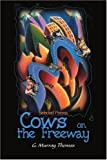 two cool cows - Cows on the Freeway: Selected Poems by G. Murray Thomas (2000-06-09)