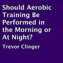Should Aerobic Training Be Performed in the Morning or at Night?