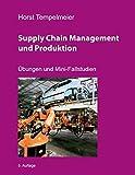 Supply Chain Management und Produktion: Übungen und Mini-Fallstudien