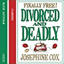 Divorced and Deadly Audiobook by Josephine Cox Narrated by Alex Dunbar