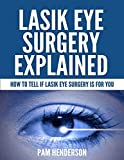 Lasik Eye Surgery Explained - How  to Tell If Lasik Eye Surgery Is for You