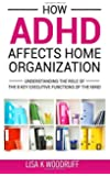 How ADHD Affects Home Organization: Understanding the Role of the 8 Key Executive Functions of the Mind