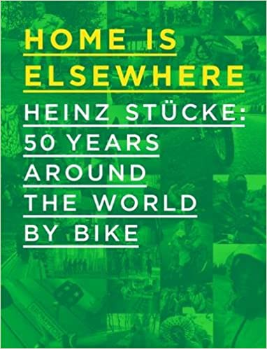Home is Elsewhere  Heinz Stucke  50 Years Around the World by Bike  Hardcover – 31 Oct 2015 180ea6231