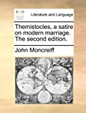 Themistocles, a Satire on Modern Marriage The, John Moncreiff, 1170479391