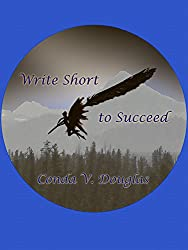 Write Short to Succeed: Hows and Whys of Writing Short Stories and Articles