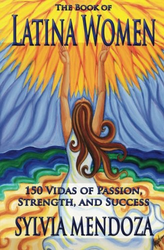 The Book of Latina Women: 150 Vidas of Passion, Strength, and Success