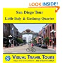 SAN DIEGO TOUR: LITTLE ITALY, GASLAMP QUARTER - A Self-guided Driving/Walking Tour - includes insider tips and photos - explore on your own - Like a friend ... you around! (Visual Travel Tours Book 8)