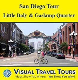 SAN DIEGO TOUR: LITTLE ITALY, GASLAMP QUARTER - A Self-guided Driving/Walking Tour - includes insider tips and photos - explore on your own - Like a friend ... you around! (Visual Travel Tours Book 8) by [Clary, Jordan]