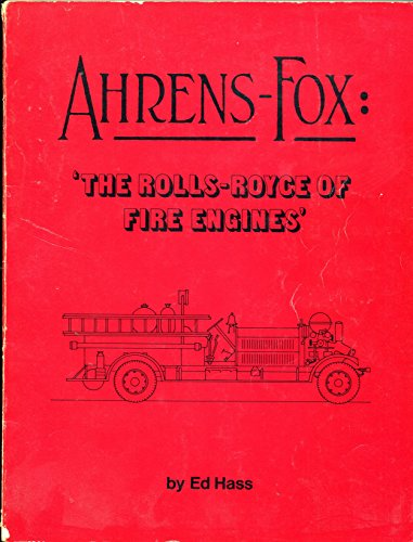 (Ahrens-Fox: The Rolls Royce of Fire Engines)