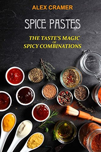 Spice Pastes: The taste's magic of spicy combinations (Spice Paste)