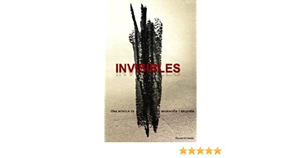 Amazon.com: Invisibles, una novela de migración y brujería (Spanish Edition) eBook: Oscar Estrada: Kindle Store