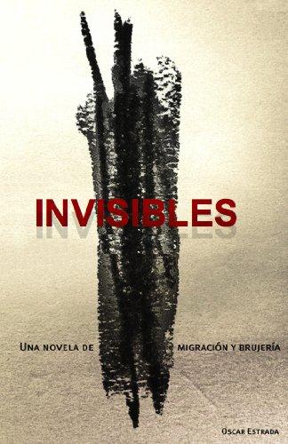 Invisibles, una novela de migración y brujería (Spanish Edition) by [Estrada,