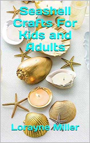 Seashell Crafts For Kids and Adults by [Miller, Lorayne]