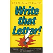 Write That Letter!: Winning Tactics for 101 Difficult Business Letters