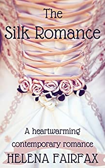 The Silk Romance: A heartwarming contemporary romance by [Fairfax, Helena]