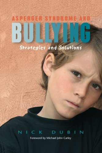 Asperger Syndrome and Bullying: Strategies and Solutions