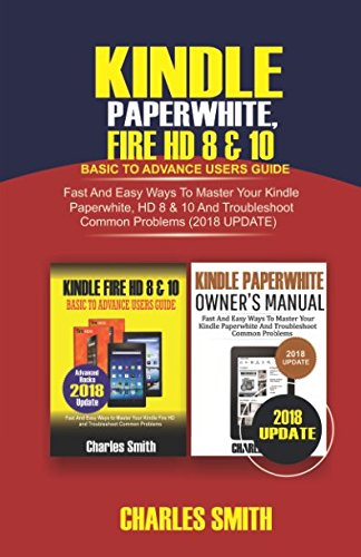 Price comparison product image Kindle Paperwhite, Fire HD 8 & 10 Basic To Advance Users Guide: Fast and Easy Ways To Master Your Kindle Paperwhite, HD 8 & 19 and Troubleshoot Common Problems (2018 Update)