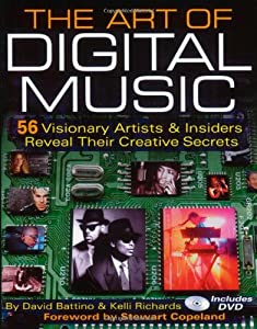 The Art of Digital Music: 56 Visionary Artists and Insiders Reveal Their Creative Secrets (Includes DVD)