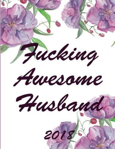 Download Fucking Awesome Husband: Weekly planner 2018. Swear word journal. Notes. Password Log. Phone Book. Calendar 2018 ( Appointment book 2018, Organizer 8,5 * 11) pdf