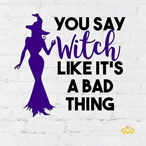 You Say Witch Like It's a Bad Thing Halloween Decal for Yeti Cup, Tumbler, or Car - 4 inches -