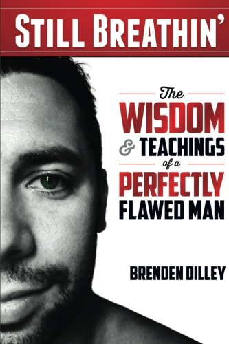 Still Breathin': The Wisdom and Teachings of a Perfectly Flawed Man