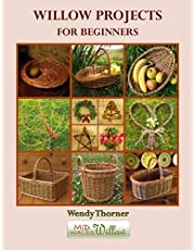 Willow Projects For Beginners: First steps in basket making and willow art for complete beginners, with detailed instructions for 17 projects illustrated with over 400 colour photographs.