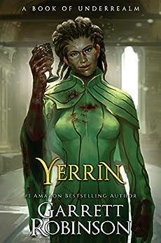 Yerrin: A Book of Underrealm (The Nightblade Epic 6) by [Robinson, Garrett]