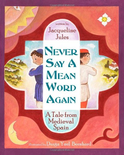 Never Say A Mean Word Again A Tale From Medieval Spain Jacqueline