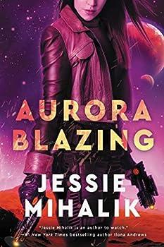 Aurora Blazing: A Novel (The Consortium Rebellion Book 2) Kindle Edition by Jessie Mihalik (Author)