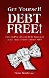 Get Yourself Debt Free!: Pay off your Debt Fast and Learn to Save Money Now!