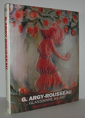 G. Argy-Rousseau: Glassware As Art : With a Catalogue Raisonne of the Pates De Verre