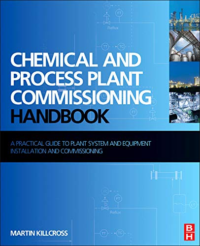 Chemical and Process Plant Commissioning Handbook: A Practical Guide to Plant System and Equipment Installation and -