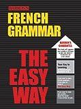 French Grammar the Easy Way, Fabienne S. Chauderlot, 0764124358