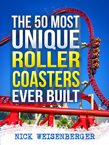 The 50 Most Unique Roller Coasters Ever Built