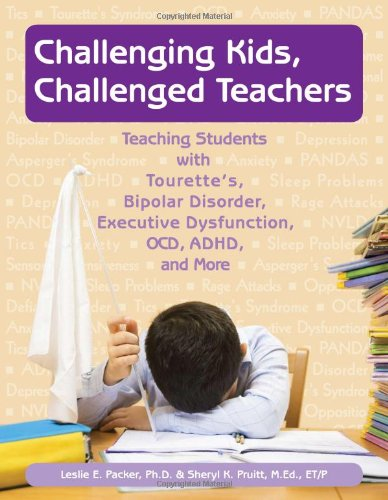 Challenging Kids, Challenged Teachers: Teaching Students With Tourette's, Bipolar Disorder, Executive Dysfunction, OCD,