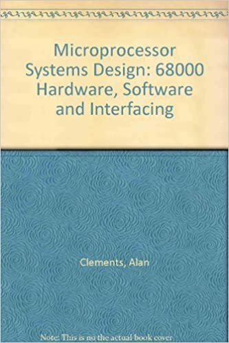 Microprocessor Systems Design 68000 Hardware Software And Interfacing By Clements Alan 1987 Hardcover Amazon Com Books