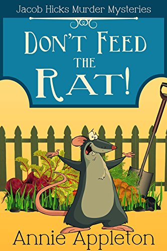 Don't Feed the Rat!: Jacob Hicks Murder Mysteries Book 1 by [Appleton, Annie]