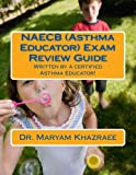 NAECB (Asthma Educator) Exam Review Guide: Written by a certified Asthma Educator!