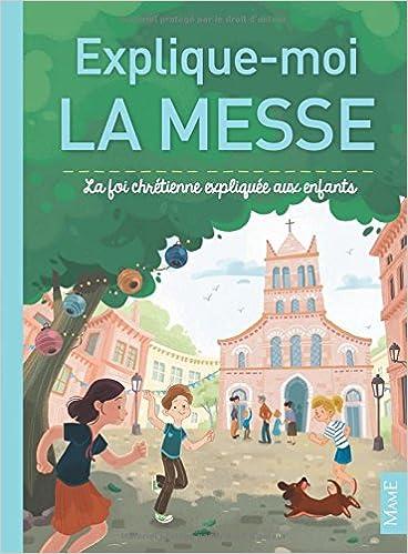 Explique-moi la messe : La foi chrétienne expliquée aux enfants epub, pdf