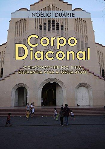 Corpo Diaconal - O diaconato bíblico e sua relevância para a igreja atual