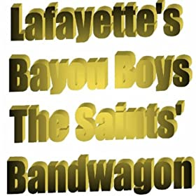 The saint 39 s bandwagon lafayette 39 s bayou boys for Lafayette cds 30
