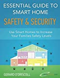 Essential Guide to Smart Home Safety & Security: Use Smart Homes to Increase Your Families Safety Levels (Smart Home Automation Essential Guides)