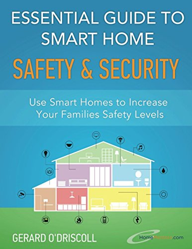 Essential Guide to Smart Home Safety & Security: Use Smart Homes to Increase Your Families Safety Levels (Smart